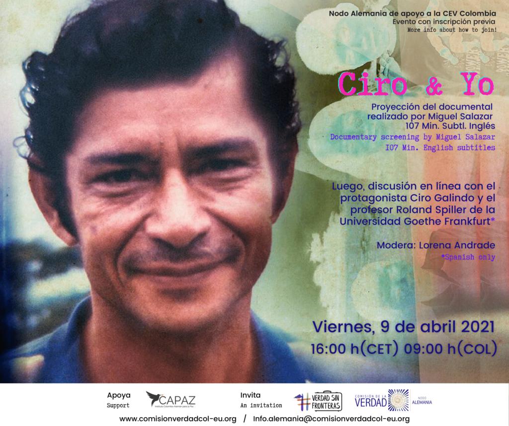 Ciro y yo es un documental de Miguel Salazar sobre una víctima del conflicto armado colombiano. La película será presentada y comentada en un evento virtual del Nodo Alemania de apoyo a la Comisión de la Verdad, con apoyo del Instituto CAPAZ.